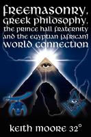 Freemasonry  Greek Philosophy  the Prince Hall Fraternity and the Egyptian  African  World Connection PDF