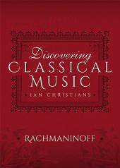 Discovering Classical Music: Rachmaninoff: His Life, The Person, His Music