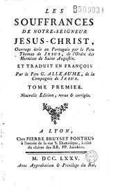 Les Souffrances de Notre-Seigneur Jésus-Christ, Ouvrage écrit en Portugais par le Pere Thomas de Jesus... Et traduit en françois Par le Pere G. Alleaume...