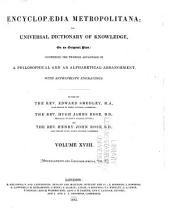 Encyclopaedia Metropolitana, Or, Universal Dictionary of Knowledge: Comprising the Twofold Advantage of a Philosophical and an Alphabetical Arrangement, with Appropriate Engravings, Volume 18