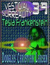Vestigial Surreality: 39: Tesla Frankenstein