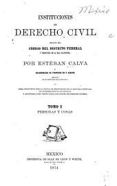 Instituciones de derecho civil segun el Código del Distrito federal y territorio de la Baja California: Volumen 1