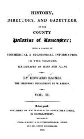 History, Directory, and Gazetteer, of the County Palatine of Lancaster: With a Variety of Commercial & Statistical Information ... Illustrated by Maps and Plans, Volume 2