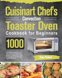 Cuisinart Chef s Convection Toaster Oven Cookbook for Beginners
