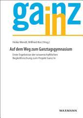 Auf dem Weg zum Ganztagsgymnasium: Erste Ergebnisse der wissenschaftlichen Begleitforschung zum Projekt Ganz In
