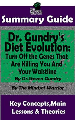 SUMMARY  Dr  Gundry s Diet Evolution  Turn Off the Genes That Are Killing You and Your Waistline by Dr  Steven Gundry   The MW Summary Guide