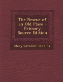 The Rescue of an Old Place   Primary Source Edition PDF