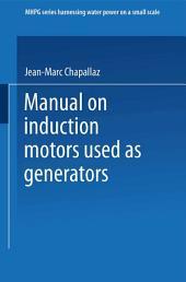 Manual on Induction Motors Used as Generators: A Publication of Deutsches Zentrum für Entwicklungstechnologien — GATE A Division of the Deutsche Gesellschaft für Technische Zusammenarbeit (GTZ) GmbH