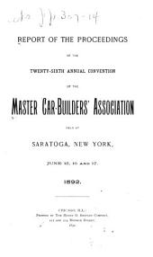 Report of the Proceedings of the ... Annual Convention of the Master-Car Builders' Association: Volume 26