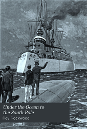 Under the Ocean to the South Pole: Or, The Strange Cruise of the Submarine Wonder