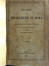 Storia della rivoluzione di Roma e della restaurazione del governo pontificio dal I giugno 1846 al 15 luglio 1849: Volume 3