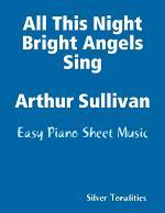All This Night Bright Angels Sing Arthur Sullivan - Easy Piano Sheet Music