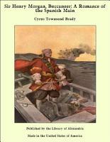Sir Henry Morgan  Buccaneer  A Romance of the Spanish Main PDF