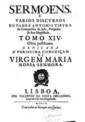 Sermoens e varios discursos do Padre Antonio Vieyra de Companhia de Iesu... ; tomo XIV ; obra posthuma...