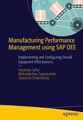 Manufacturing Performance Management using SAP OEE: Implementing and Configuring Overall Equipment Effectiveness