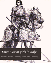 Three Vassar Girls in Italy: A Holiday Excursion of Three College Girls Through the Classic Lands