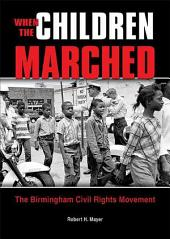 When the Children Marched: The Birmingham Civil Rights Movement