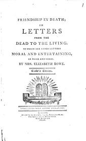 Friendship in Death; in Letters from the Dead to the Living [1728]: To which are Added Letters, Moral and Entertaining, in Prose and Verse [1729-1733]