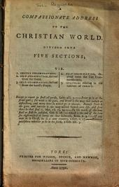 A Compassionate Address to the Christian World: Divided Into Five Sections; ...