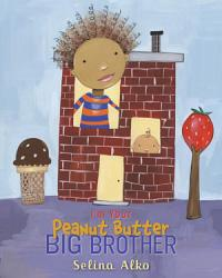 I Am Your Peanut Butter Big Brother Book PDF