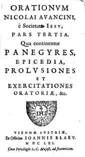 Orationes Nicolai Avancini, è Soc. Iesv0: Qua continentur Panegyres, Epicedia, Prolusiones Et Exercitationes Oratoriae, &c, Volume 3