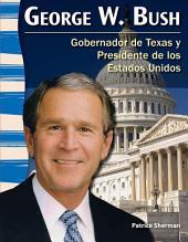 George W. Bush: Gobernador de Texas y Presidente de Los Estados Unidos (George W. Bush: Texan Governor and U. S. President)