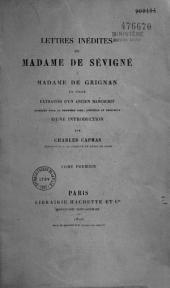 Lettres inédites de Madame de Sévigné à Madame de Grignan, sa fille: extraites d'un ancien manuscrit...