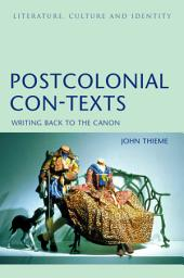 Postcolonial Con-Texts: Writing Back to the Canon