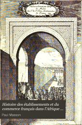 Histoire des établissements et du commerce français dans l'Afrique Barbaresque: (1560-1793). (Algérie, Tunisie, Tripolitaine, Maroc)