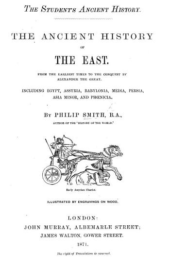 The Student s Ancient History  The Ancient History of the East  From the Earliest Times to the Conquest of Alexander the Great     Illustrated  Etc PDF