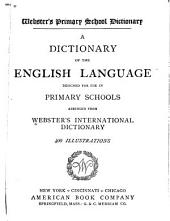 Webster's Primary School Dictionary: A Dictionary of the English Language Designed for Use in Primary Schools, Abridged from Webster's International Dictionary...