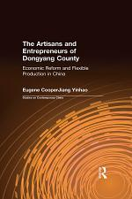 The Artisans and Entrepreneurs of Dongyang County: Economic Reform and Flexible Production in China