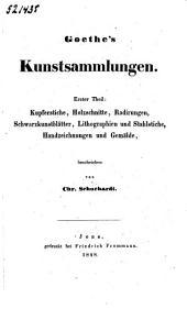 Goethe's kunstsammlungen ...: th. Kupferstiche, holzschnitte, radirungen, schwarzkunstblätter, lithographien und stahlstiche, handzeichnungen und gemälde