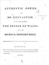Authentic Copies of Mr Pitt's Letter to ... the Prince of Wales, and of His Royal Highness's reply. [On the proposed Regency.]