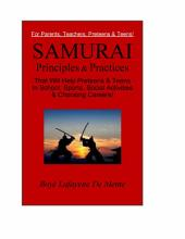 Samurai Principles and Practices That Will Help Preteens and Teens in School, Sports, Social Activities and Choosing Careers!