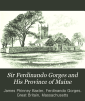 Sir Ferdinando Gorges and His Province of Maine: Including the Brief Relation, the Brief Narration, His Defence, the Charter Granted to Him, His Will, and His Letters, Volume 20