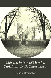 Life and letters of Mandell Creighton, D. D. Oxon. and Cam., sometime bishop of London ...