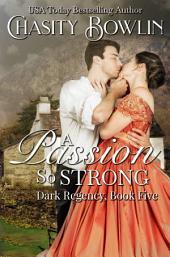 A Passion So Strong: A Dark Regency Series Novel