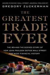 The Greatest Trade Ever: The Behind-the-Scenes Story of How John Paulson Defied Wall Street and MadeFinancial History