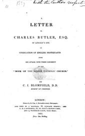 """A Letter to Charles Butler, Esq. of Lincoln's Inn, in vindication of English Protestants from his attack upon their sincerity in the""""Book of the Roman Catholic Church.""""."""