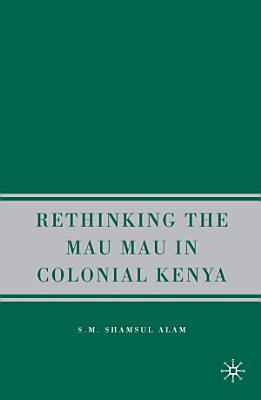 Rethinking the Mau Mau in Colonial Kenya
