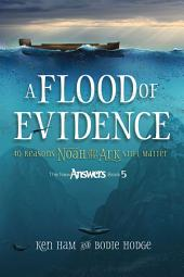 A Flood of Evidence: 40 Reasons Noah and the Ark Still Matter