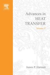 Advances in Heat Transfer: Volume 37