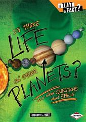 Is There Life on Other Planets?: And Other Questions about Space