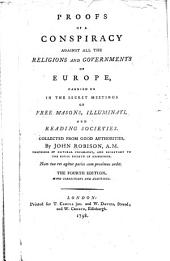 Proofs of a Conspiracy Against All the Religions and Governments of Europe, Carried on in the Secret Meetings of Free Masons, Illuminati, and Reading Societies