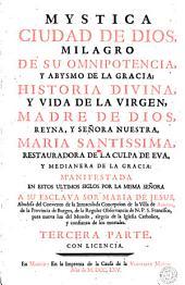 Mystica ciudad de Dios, milagro de su omnipotencia, y abysmo de la gracia, 1: historia divina y vida de la Virgen Madre de Dios ...