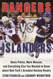 Rangers vs. Islanders: Denis Potvin, Mark Messier, and Everything Else You Wanted to Know about New York s Greatest Hockey Rivalry