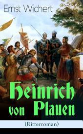 Heinrich von Plauen (Ritterroman) - Vollständige Ausgabe: Historischer Roman aus dem 15. Jahrhundert - Eine Geschichte aus dem deutschen Osten