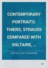 Contemporary Portraits: Thiers, Strauss Compared with Voltaire, Arnaud de L'Ariège, Dupanloup, Adolphe Monod, Vinet, Verny, Robertson