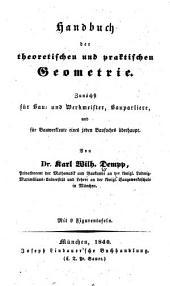 Handbuch der theoretischen und praktischen Geometrie: zunächst für Bau- und Werkmeister, Bauparliere, und für Bauwerkleute eines jeden Baufaches überhaupt